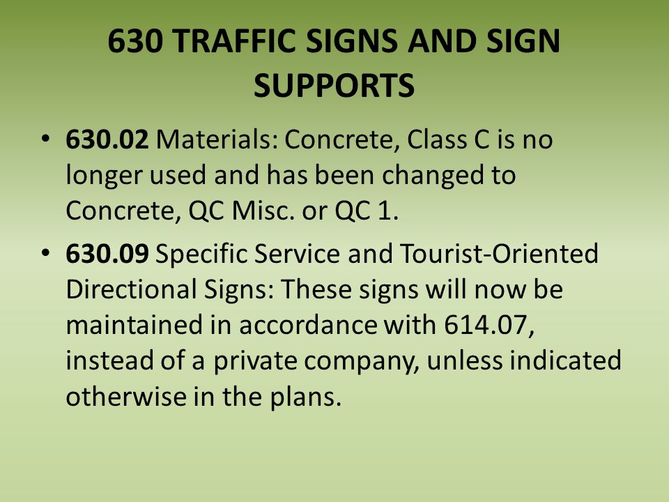 630 TRAFFIC SIGNS AND SIGN SUPPORTS 630.02 Materials: Concrete, Class C is no longer used and has been changed to Concrete, QC Misc.