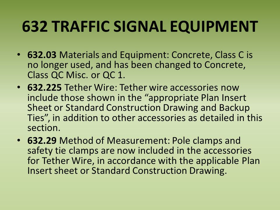 632 TRAFFIC SIGNAL EQUIPMENT 632.03 Materials and Equipment: Concrete, Class C is no longer used, and has been changed to Concrete, Class QC Misc.