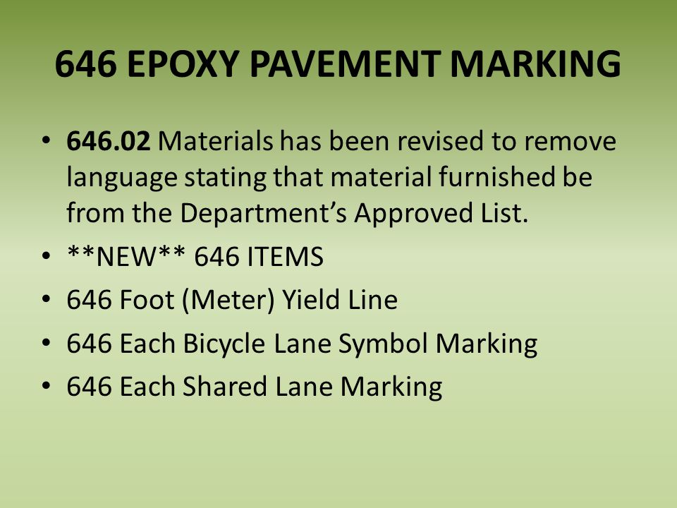 646 EPOXY PAVEMENT MARKING 646.02 Materials has been revised to remove language stating that material furnished be from the Departments Approved List.