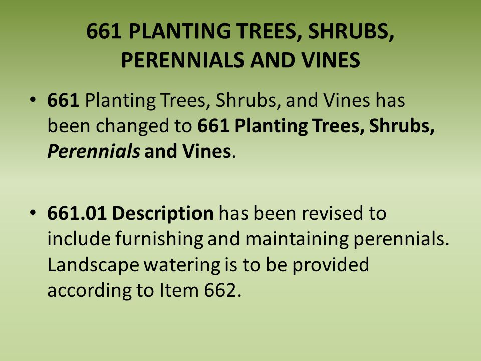 661 PLANTING TREES, SHRUBS, PERENNIALS AND VINES 661 Planting Trees, Shrubs, and Vines has been changed to 661 Planting Trees, Shrubs, Perennials and Vines.