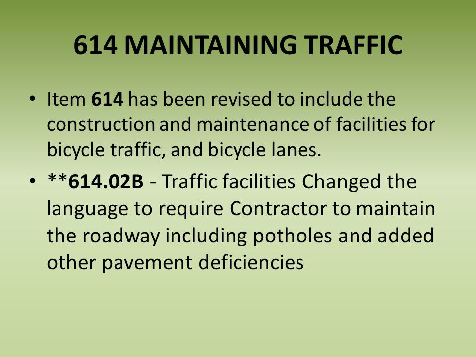 614 MAINTAINING TRAFFIC Item 614 has been revised to include the construction and maintenance of facilities for bicycle traffic, and bicycle lanes.