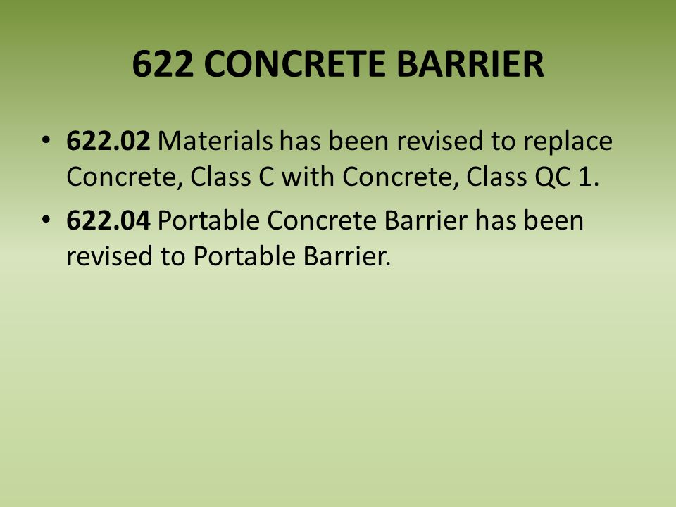 622 CONCRETE BARRIER 622.02 Materials has been revised to replace Concrete, Class C with Concrete, Class QC 1.