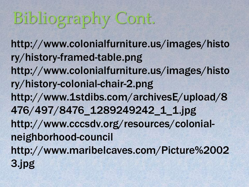 Bibliography Cont. http://www.colonialfurniture.us/images/histo ry/history-framed-table.png http://www.colonialfurniture.us/images/histo ry/history-co