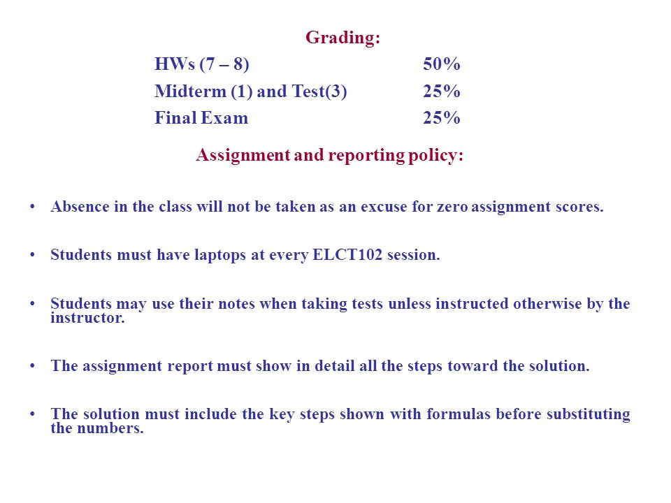 Grading: HWs (7 – 8)50% Midterm (1) and Test(3)25% Final Exam 25% Assignment and reporting policy: Absence in the class will not be taken as an excuse