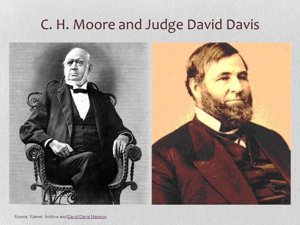 C. H. Moore and Judge David Davis Source: Warner Archive and David Davis MansionDavid Davis Mansion