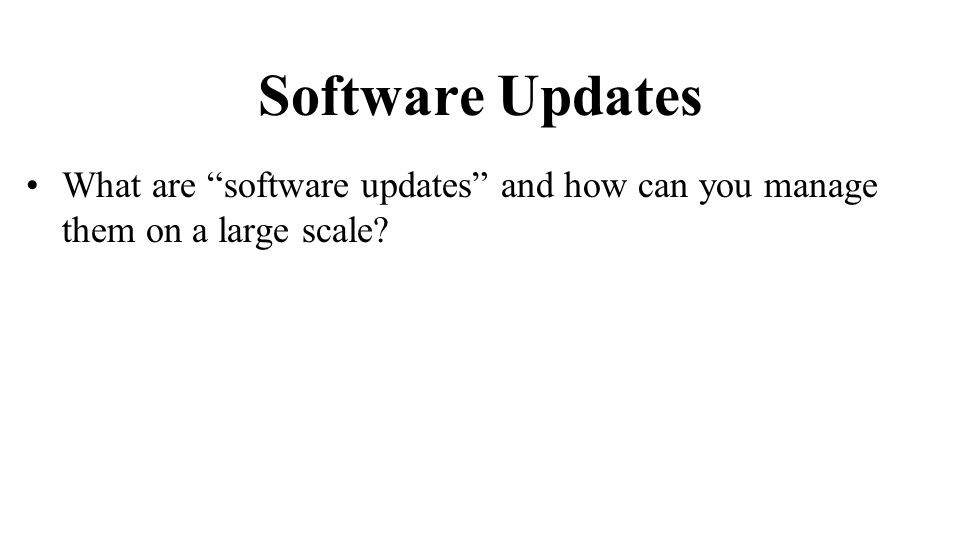 Software Updates What are software updates and how can you manage them on a large scale