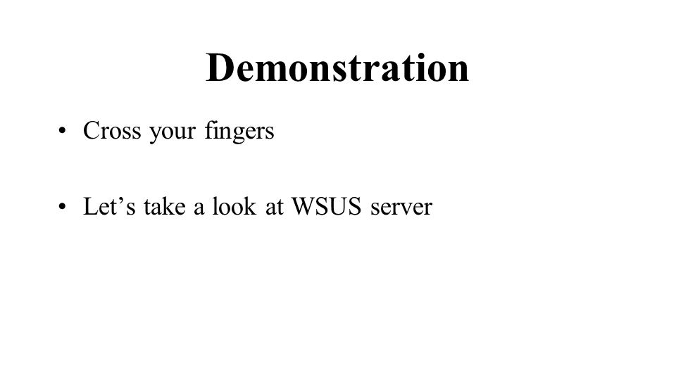 Demonstration Cross your fingers Lets take a look at WSUS server