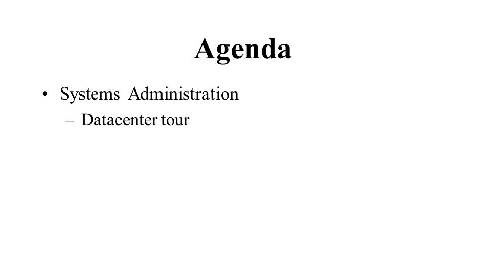 Agenda Systems Administration –Datacenter tour