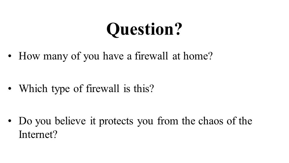 Question. How many of you have a firewall at home.