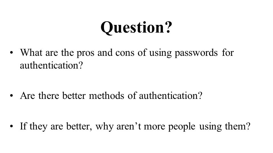 Question. What are the pros and cons of using passwords for authentication.