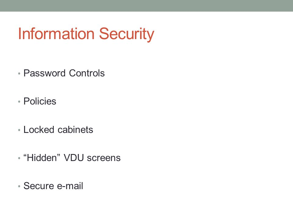 Information Security Password Controls Policies Locked cabinets Hidden VDU screens Secure e-mail