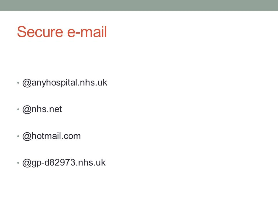 Secure e-mail @anyhospital.nhs.uk @nhs.net @hotmail.com @gp-d82973.nhs.uk