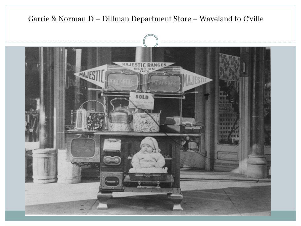 Garrie & Norman D – Dillman Department Store – Waveland to Cville