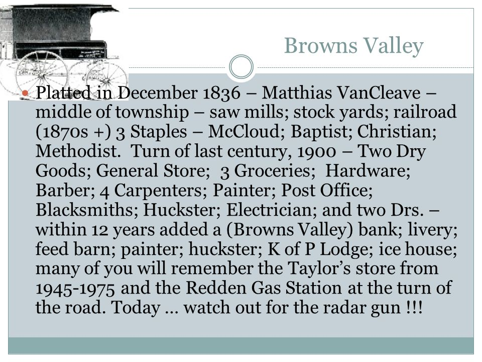 Browns Valley Platted in December 1836 – Matthias VanCleave – middle of township – saw mills; stock yards; railroad (1870s +) 3 Staples – McCloud; Baptist; Christian; Methodist.