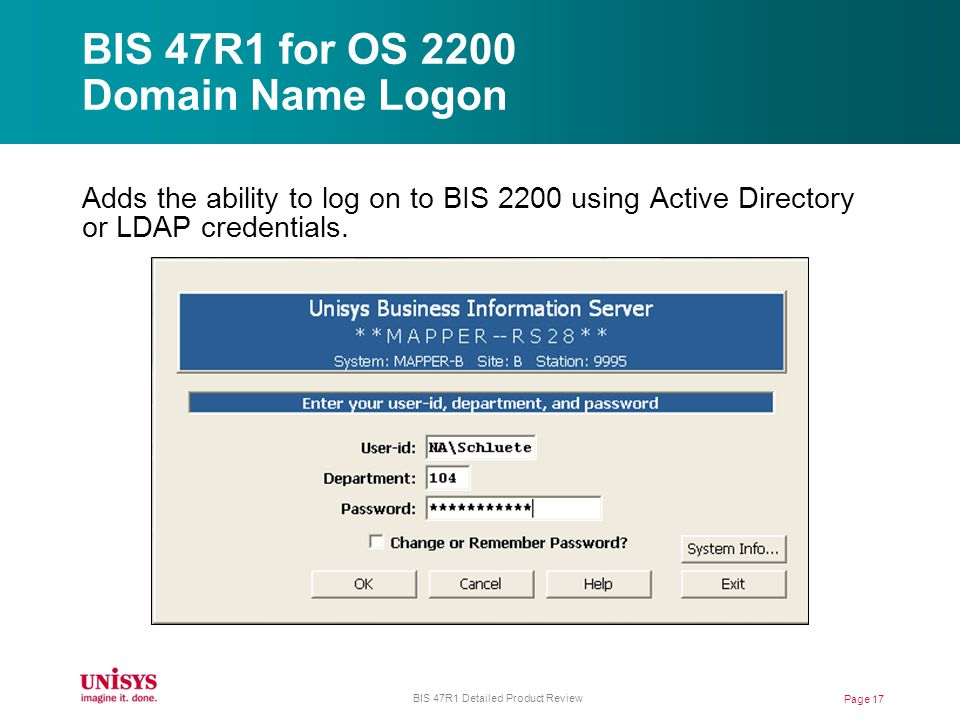 BIS 47R1 for OS 2200 Domain Name Logon Adds the ability to log on to BIS 2200 using Active Directory or LDAP credentials.