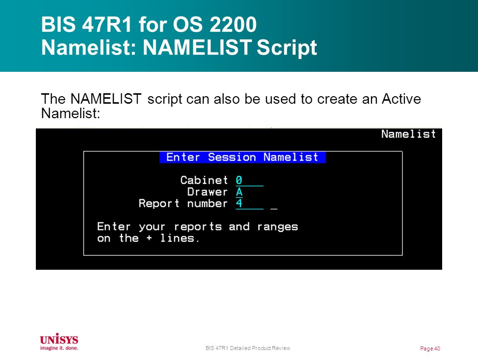 BIS 47R1 for OS 2200 Namelist: NAMELIST Script The NAMELIST script can also be used to create an Active Namelist: Page 40 BIS 47R1 Detailed Product Review