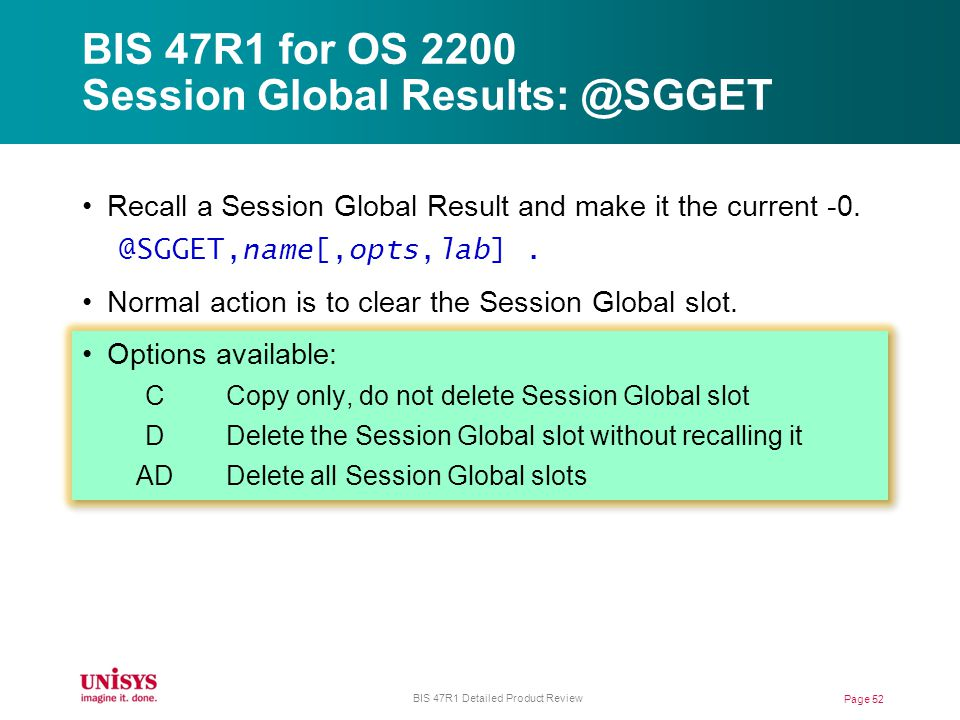 BIS 47R1 for OS 2200 Session Global Results: @SGGET Page 52 BIS 47R1 Detailed Product Review Recall a Session Global Result and make it the current -0.