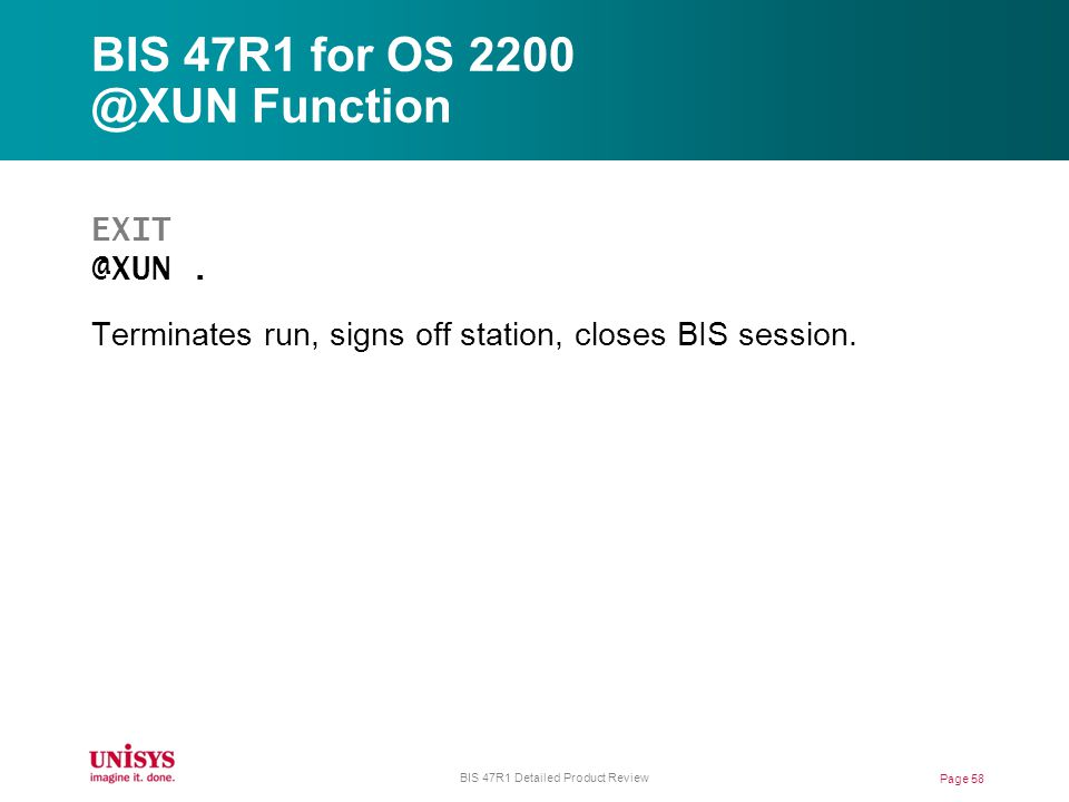 BIS 47R1 for OS 2200 @XUN Function EXIT @XUN.