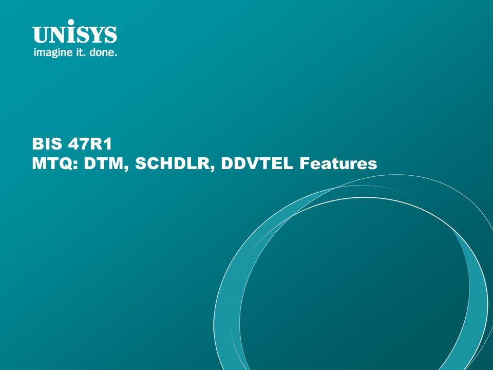 BIS 47R1 MTQ: DTM, SCHDLR, DDVTEL Features