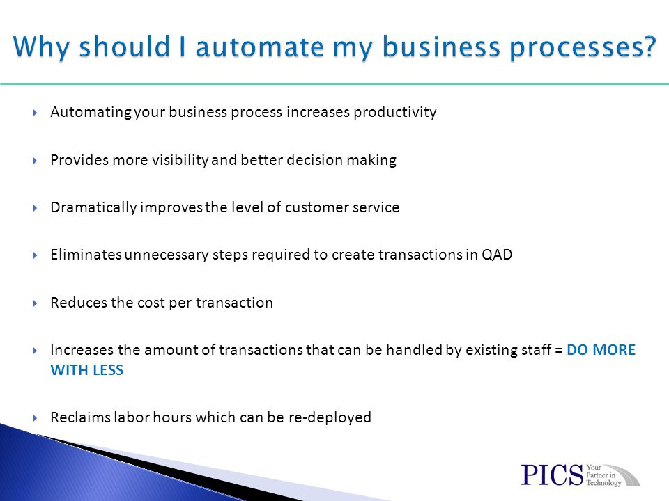 Automating your business process increases productivity Provides more visibility and better decision making Dramatically improves the level of custome