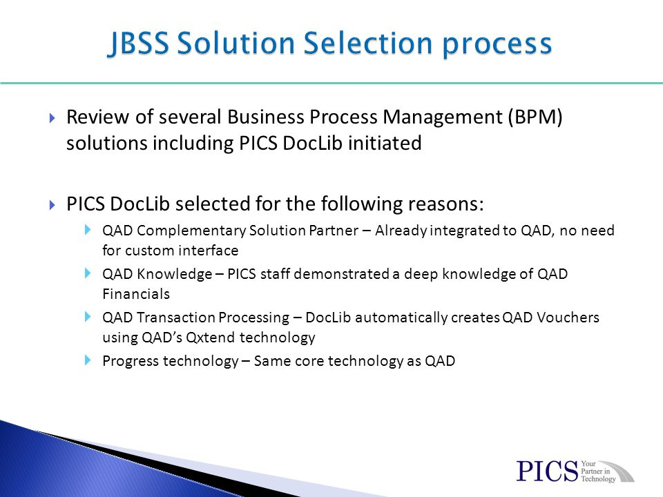 Review of several Business Process Management (BPM) solutions including PICS DocLib initiated PICS DocLib selected for the following reasons: QAD Comp