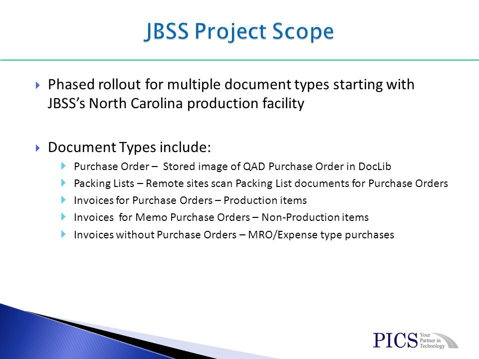Packing Lists and Invoices are scanned using Intelligent Document Capture – OCR (Optical Character Recognition) Documents are scanned via dedicated scanners, MFP scanners and by adding files into Hot Folders Due to DocLibs integration with QAD, limited number of data elements need to be OCRed.
