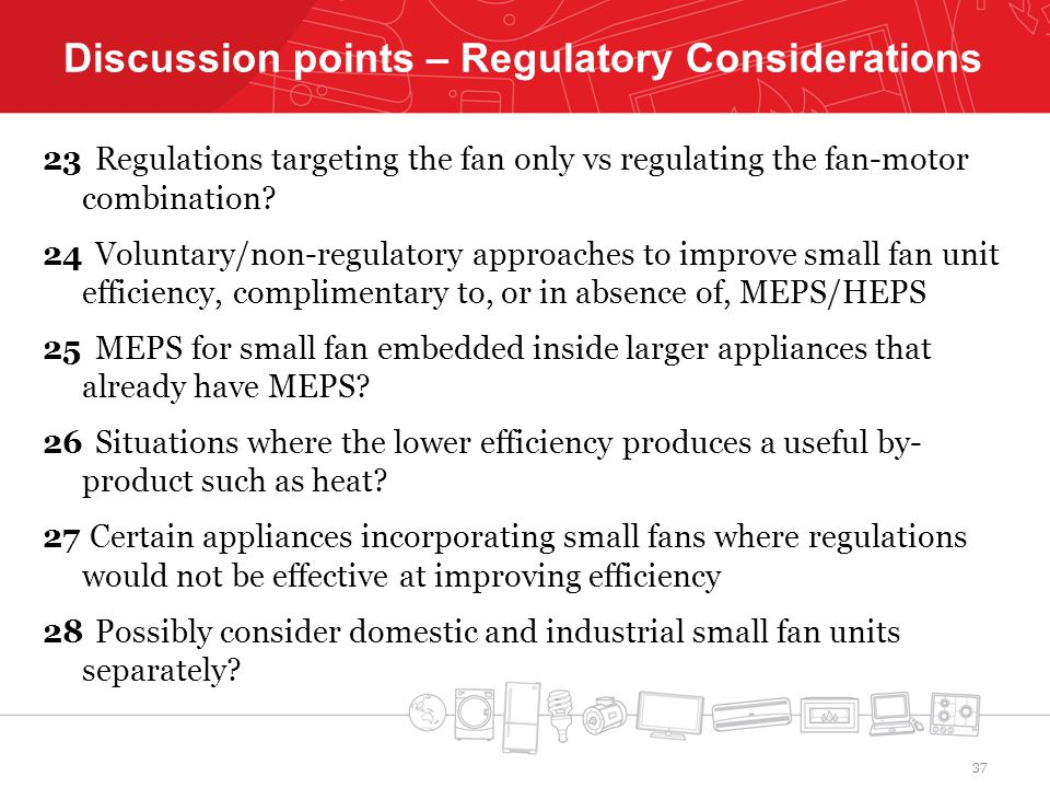 Discussion points – Regulatory Considerations 23 Regulations targeting the fan only vs regulating the fan-motor combination.