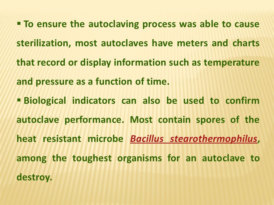 To ensure the autoclaving process was able to cause sterilization, most autoclaves have meters and charts that record or display information such as t