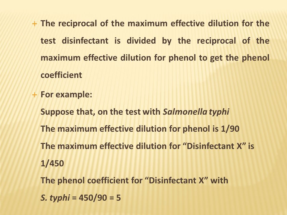 The reciprocal of the maximum effective dilution for the test disinfectant is divided by the reciprocal of the maximum effective dilution for phenol t