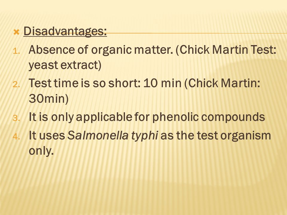 Disadvantages: 1. Absence of organic matter. (Chick Martin Test: yeast extract) 2. Test time is so short: 10 min (Chick Martin: 30min) 3. It is only a