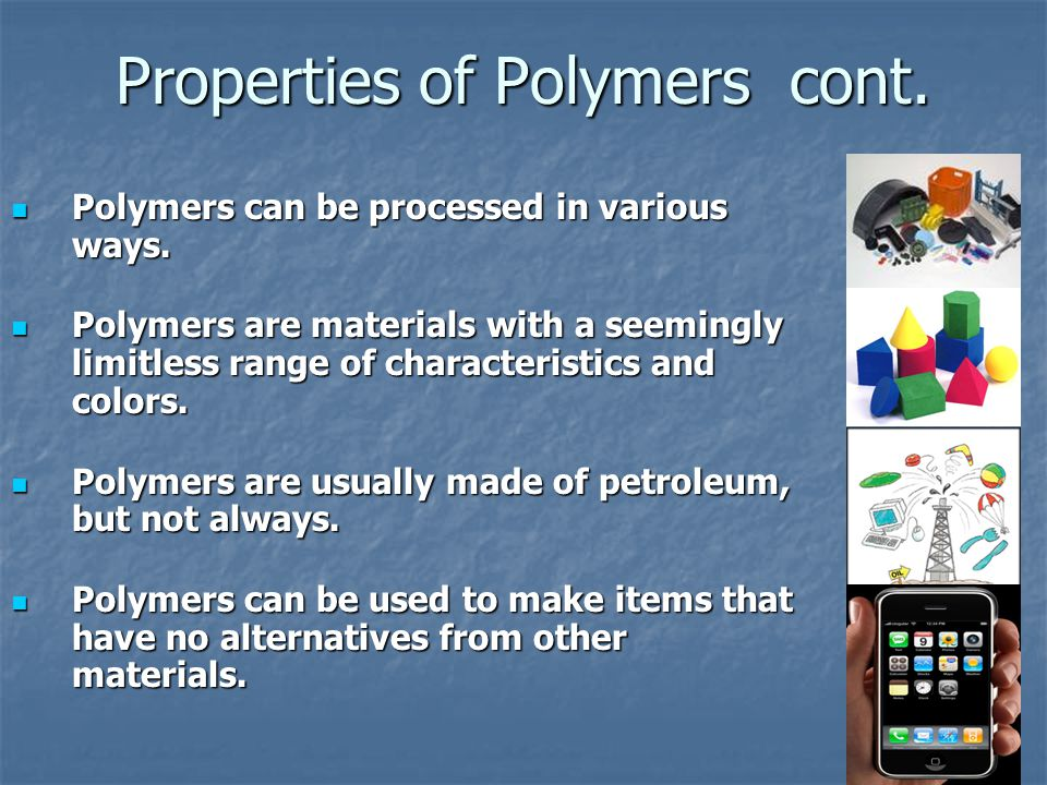 Properties of Polymers cont. Polymers can be processed in various ways. Polymers can be processed in various ways. Polymers are materials with a seemi