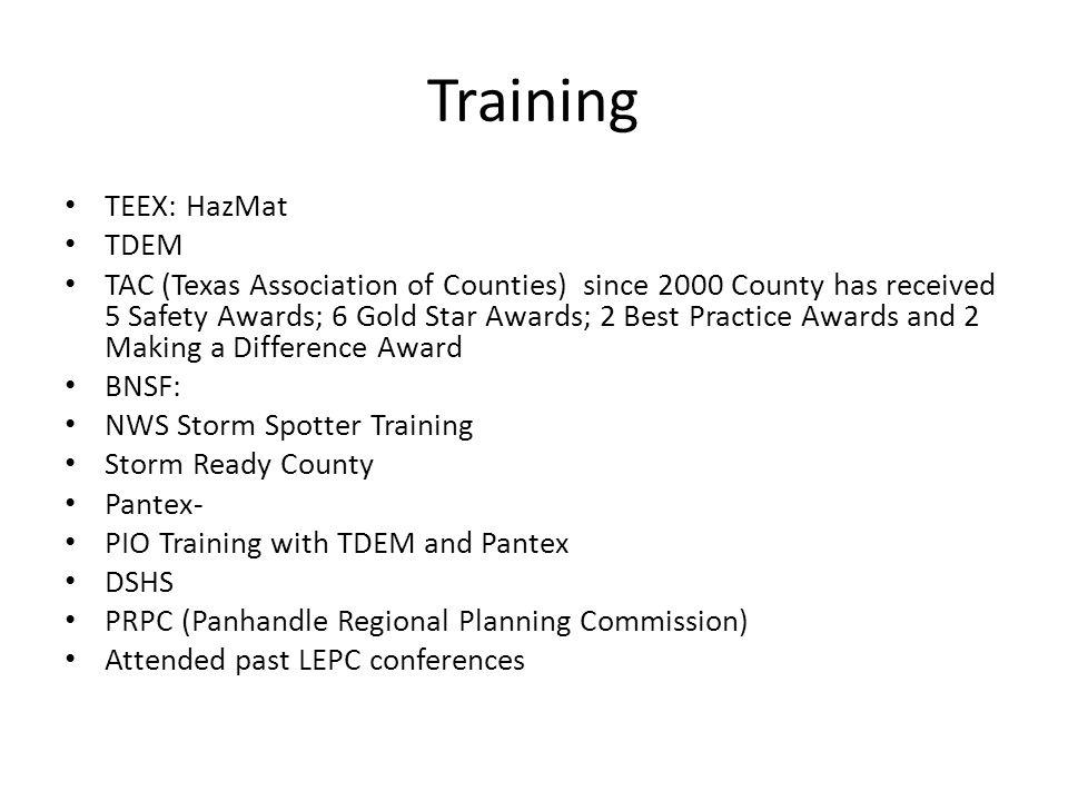 Training TEEX: HazMat TDEM TAC (Texas Association of Counties) since 2000 County has received 5 Safety Awards; 6 Gold Star Awards; 2 Best Practice Awa