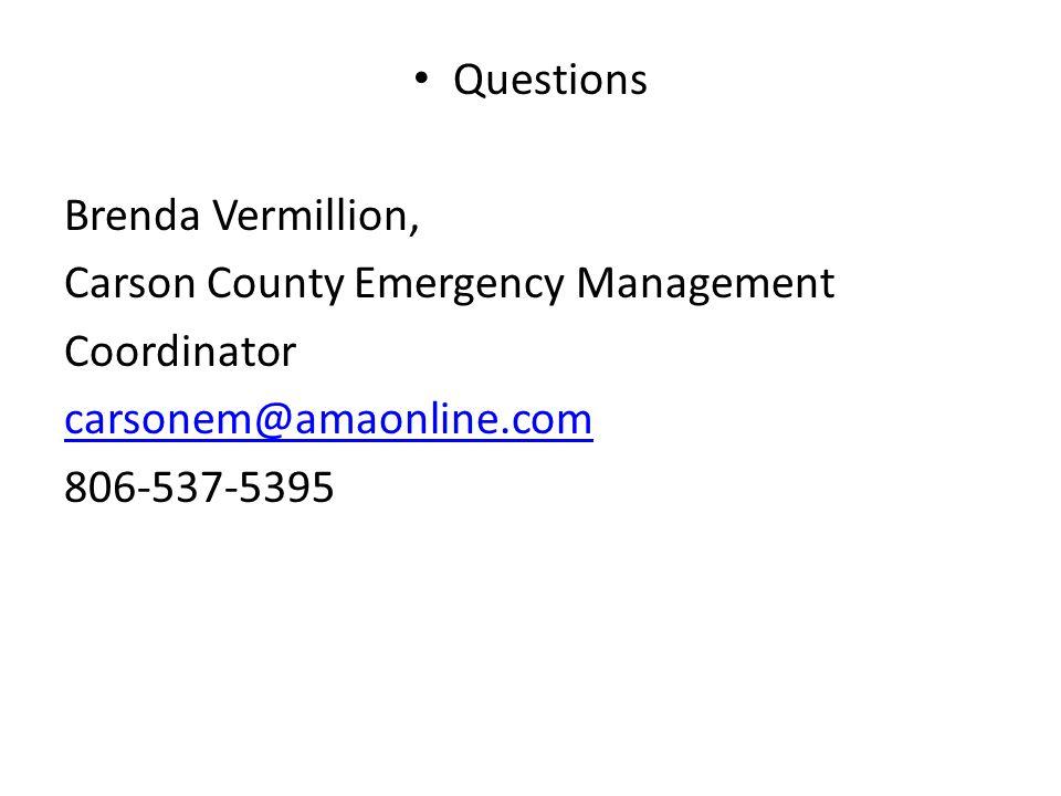Questions Brenda Vermillion, Carson County Emergency Management Coordinator carsonem@amaonline.com 806-537-5395