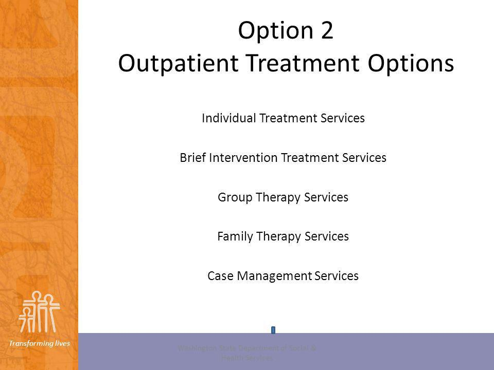 Transforming lives Option 2 Outpatient Treatment Options Washington State Department of Social & Health Services Individual Treatment Services Brief I