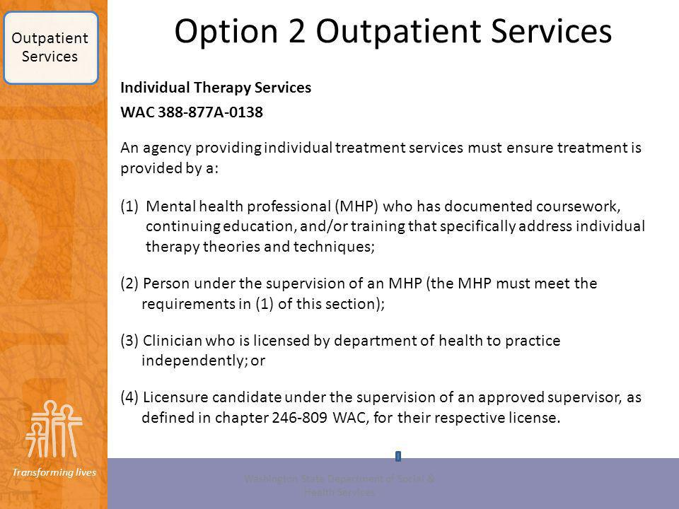 Transforming lives Option 2 Outpatient Services Individual Therapy Services WAC 388-877A-0138 An agency providing individual treatment services must e