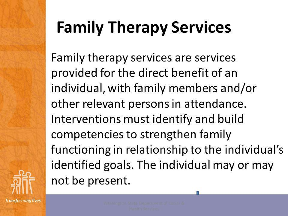 Transforming lives Family Therapy Services Washington State Department of Social & Health Services Family therapy services are services provided for t