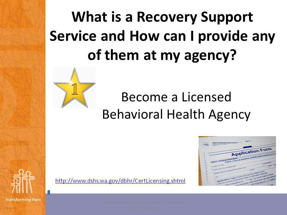 Transforming lives Washington State Department of Social & Health Services Behavioral Health Agency Mental Health Services Outpatient Services Crisis Services Recovery Support Services Chemical Dependency Services Problem Gambling Services