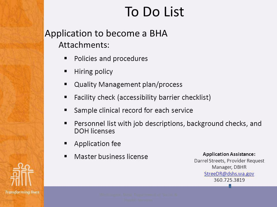 Transforming lives To Do List Application to become a BHA Attachments: Policies and procedures Hiring policy Quality Management plan/process Facility