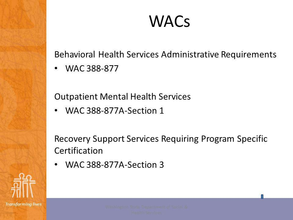 Transforming lives WACs Behavioral Health Services Administrative Requirements WAC 388-877 Outpatient Mental Health Services WAC 388-877A-Section 1 Re
