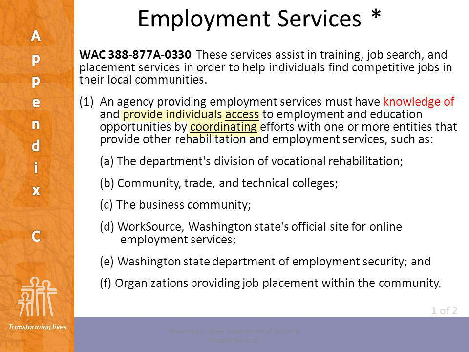 Transforming lives Employment Services * WAC 388-877A-0330 These services assist in training, job search, and placement services in order to help indi