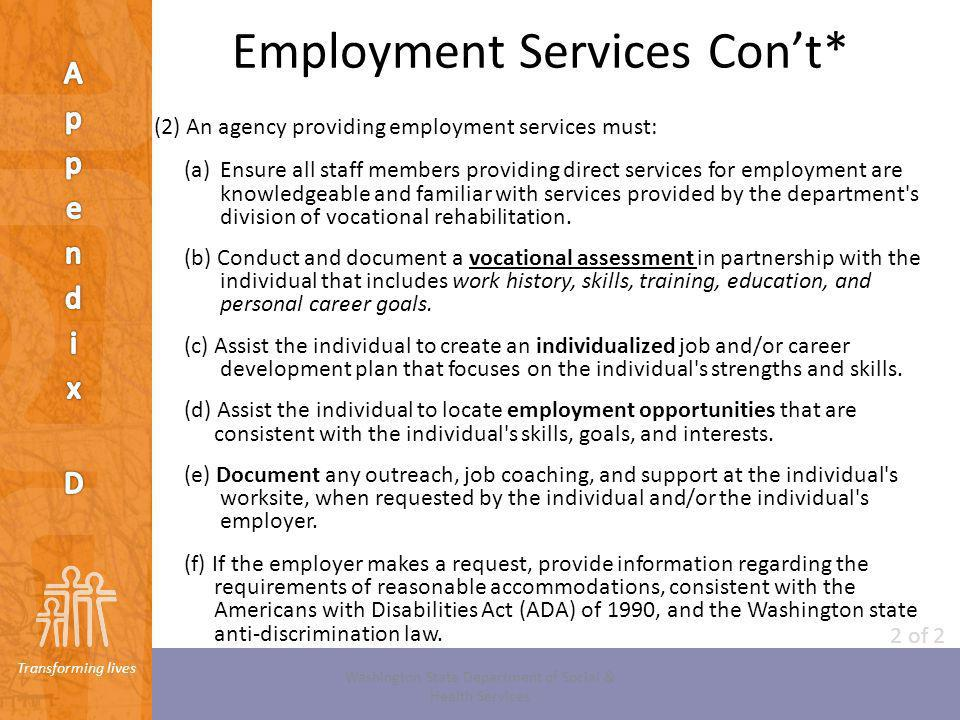 Transforming lives Employment Services Cont* (2) An agency providing employment services must: (a)Ensure all staff members providing direct services f