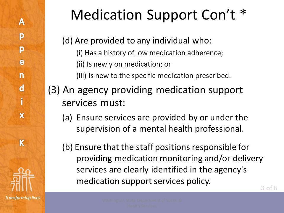 Transforming lives Medication Support Cont * (d) Are provided to any individual who: (i) Has a history of low medication adherence; (ii) Is newly on m