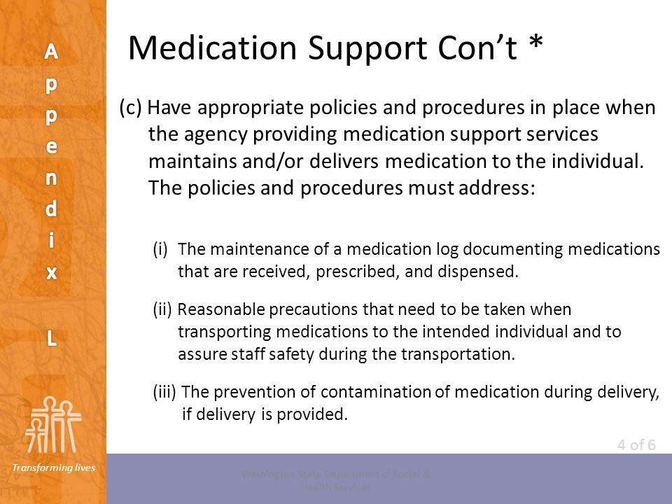 Transforming lives Medication Support Cont * (c) Have appropriate policies and procedures in place when the agency providing medication support servic