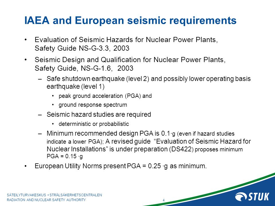 SÄTEILYTURVAKESKUS STRÅLSÄKERHETSCENTRALEN RADIATION AND NUCLEAR SAFETY AUTHORITY 4 IAEA and European seismic requirements Evaluation of Seismic Hazar