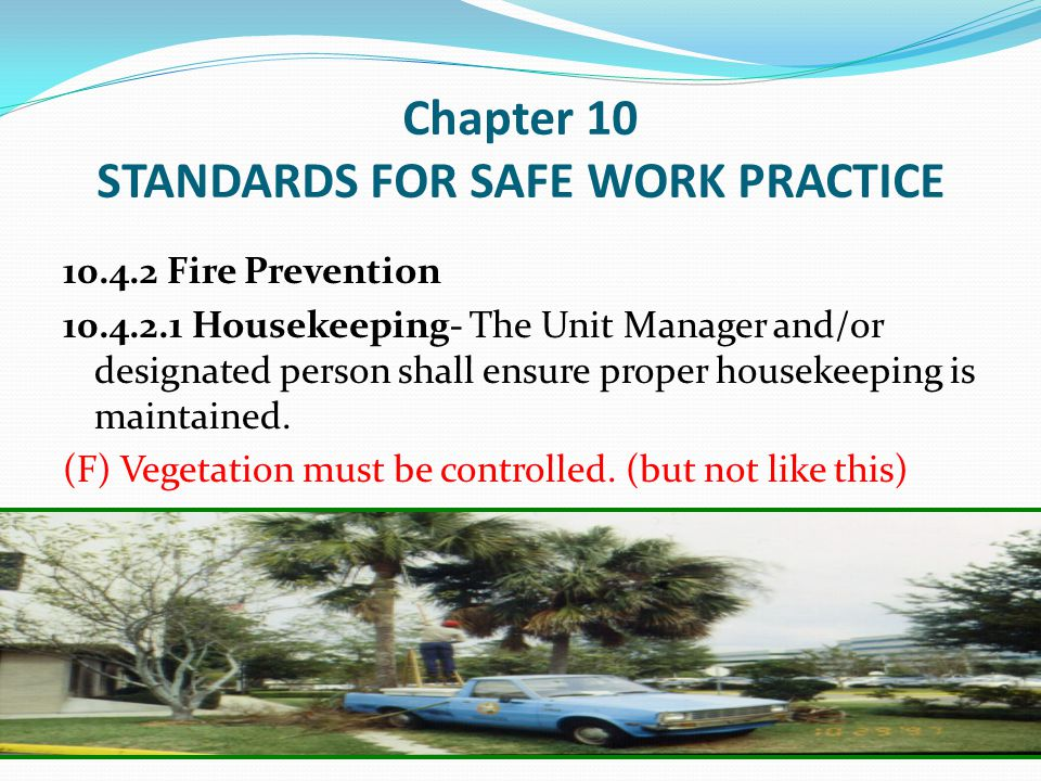 Chapter 10 STANDARDS FOR SAFE WORK PRACTICE 10.4.2.2 Ignition Hazards (C) Smoking is prohibited in all the Department buildings including all storage sheds, shops, and guard shacks.