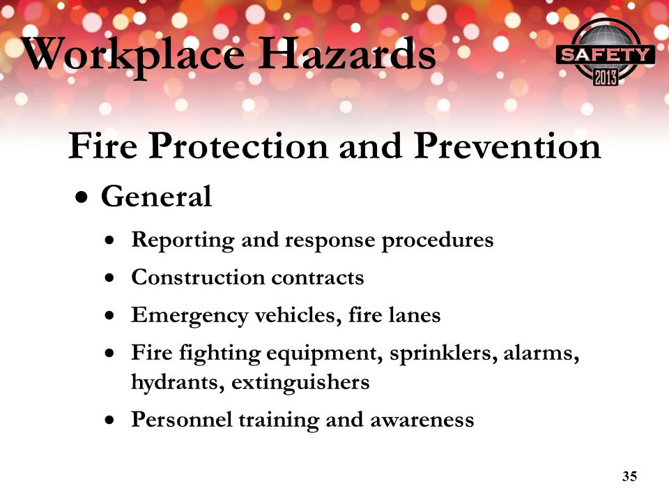 Workplace Hazards Fire Protection and Prevention General Reporting and response procedures Construction contracts Emergency vehicles, fire lanes Fire