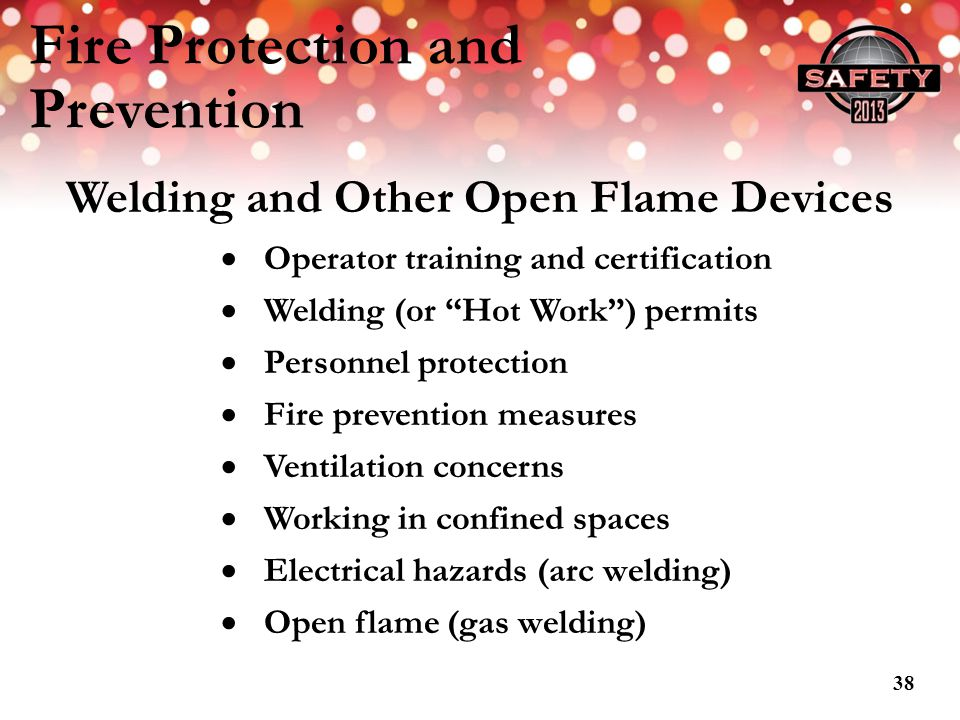 Fire Protection and Prevention Welding and Other Open Flame Devices Operator training and certification Welding (or Hot Work) permits Personnel protec