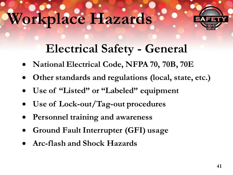 Workplace Hazards Electrical Safety - General National Electrical Code, NFPA 70, 70B, 70E Other standards and regulations (local, state, etc.) Use of