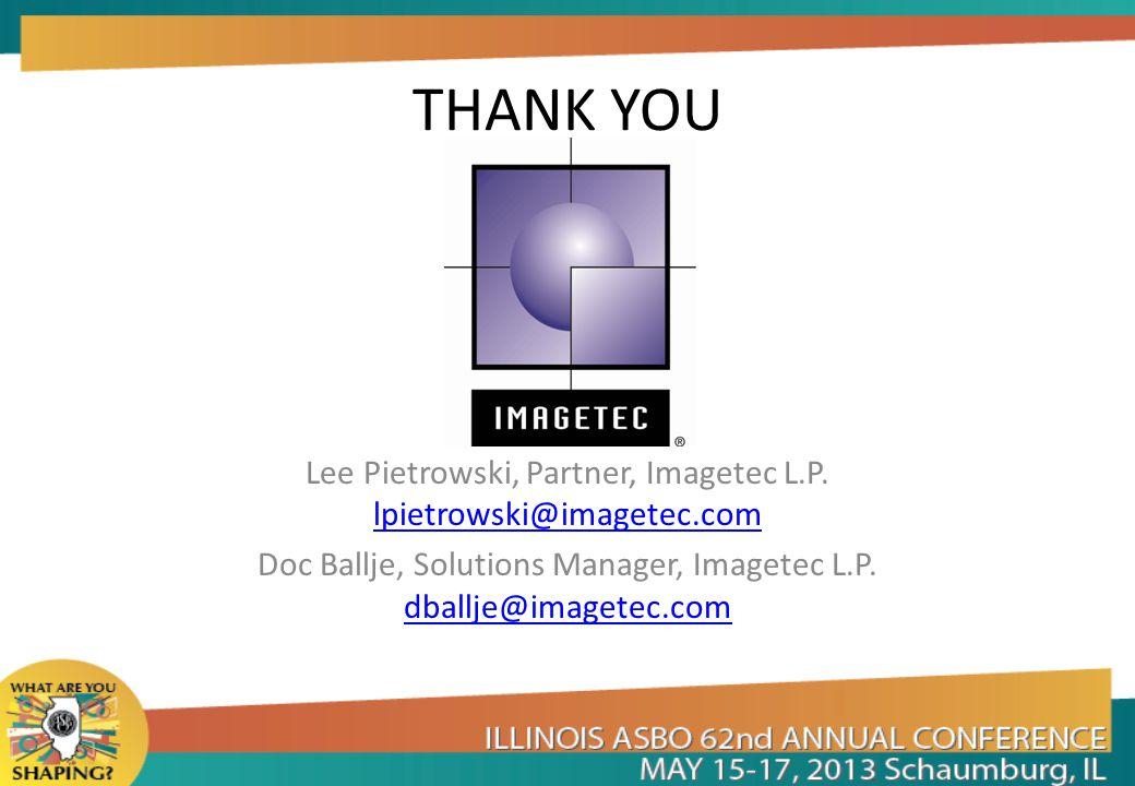 THANK YOU Lee Pietrowski, Partner, Imagetec L.P. lpietrowski@imagetec.com lpietrowski@imagetec.com Doc Ballje, Solutions Manager, Imagetec L.P. dballj