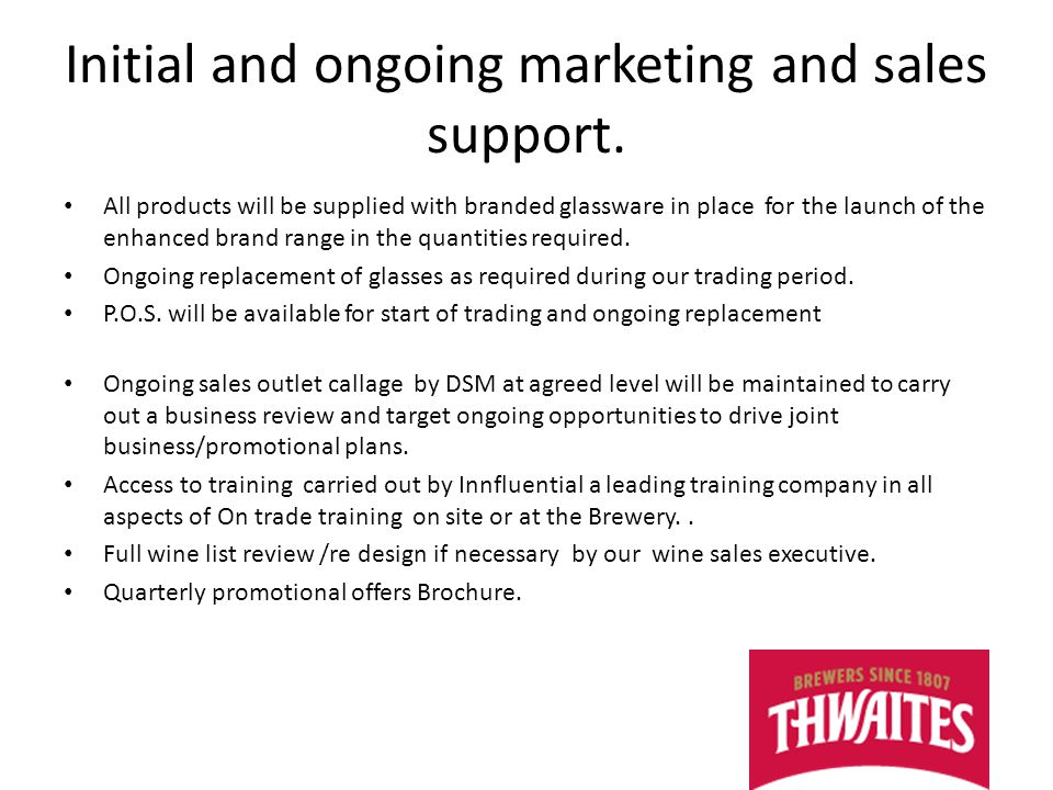 Initial and ongoing marketing and sales support.